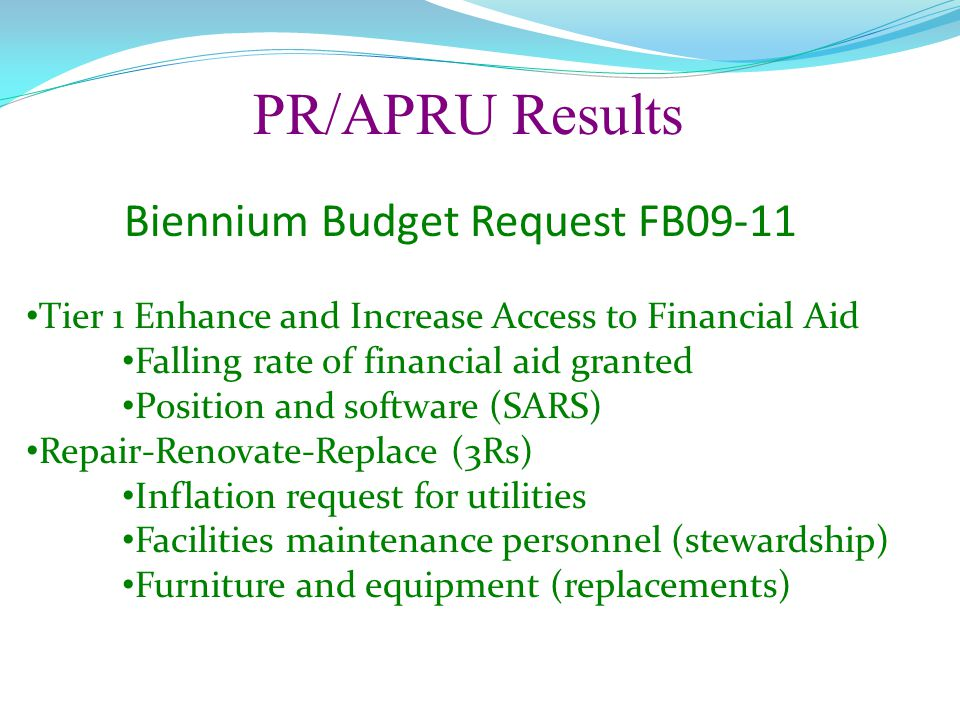 PR/APRU Results Biennium Budget Request FB09-11 Tier 1 Enhance and Increase Access to Financial Aid Falling rate of financial aid granted Position and