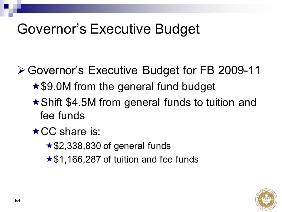 51 Governor's Executive Budget  Governor's Executive Budget for FB 2009-11  $9.0M from the general fund budget  Shift $4.5M from general funds to tuition and fee funds  CC share is:  $2,338,830 of general funds  $1,166,287 of tuition and fee funds