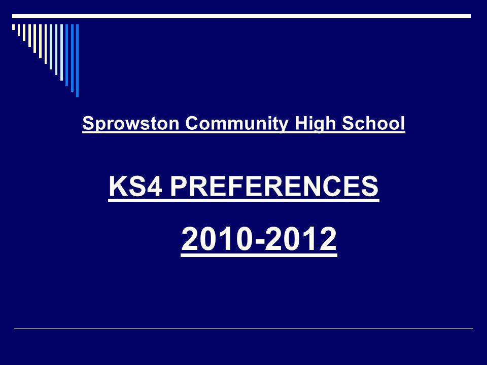 Sprowston Community High School KS4 PREFERENCES 2010-2012
