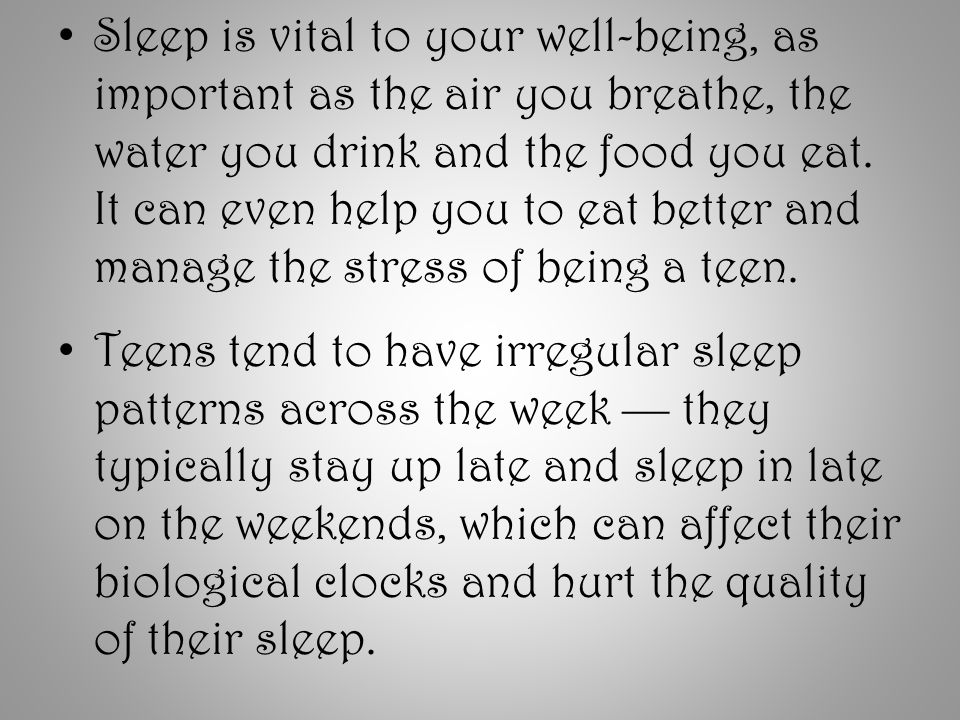 Sleep is vital to your well-being, as important as the air you breathe, the water you drink and the food you eat.