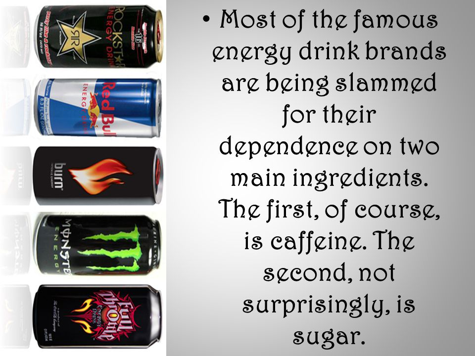 Most of the famous energy drink brands are being slammed for their dependence on two main ingredients.