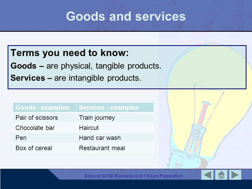 Edexcel GCSE Business Unit 1 Exam Preparation Goods and services Goods - examplesServices - examples Pair of scissorsTrain journey Chocolate barHaircu