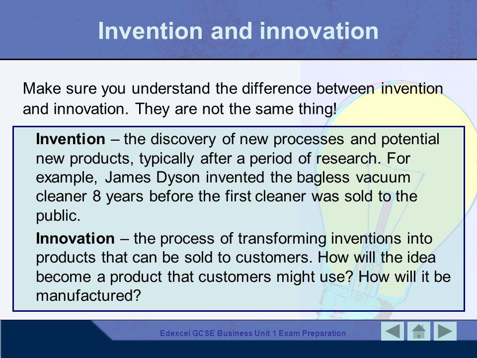 Edexcel GCSE Business Unit 1 Exam Preparation Invention and innovation Make sure you understand the difference between invention and innovation. They