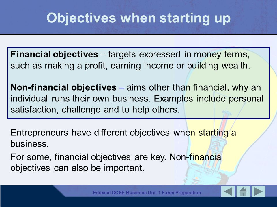 Edexcel GCSE Business Unit 1 Exam Preparation Objectives when starting up Financial objectives – targets expressed in money terms, such as making a pr