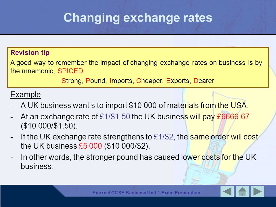 Edexcel GCSE Business Unit 1 Exam Preparation Changing exchange rates Example - A UK business want s to import $10 000 of materials from the USA.