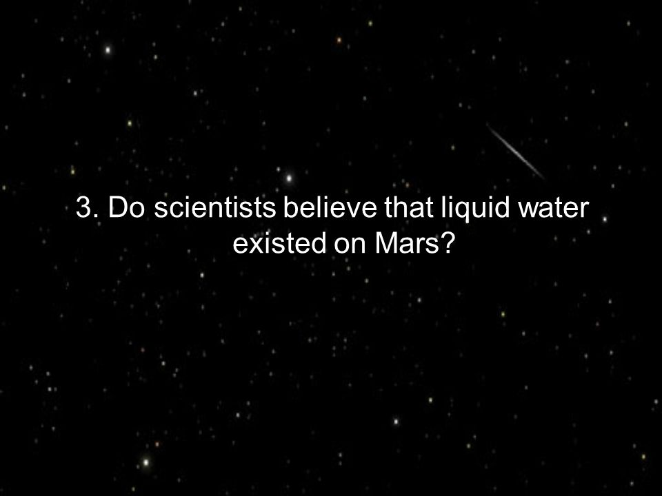 3. Do scientists believe that liquid water existed on Mars