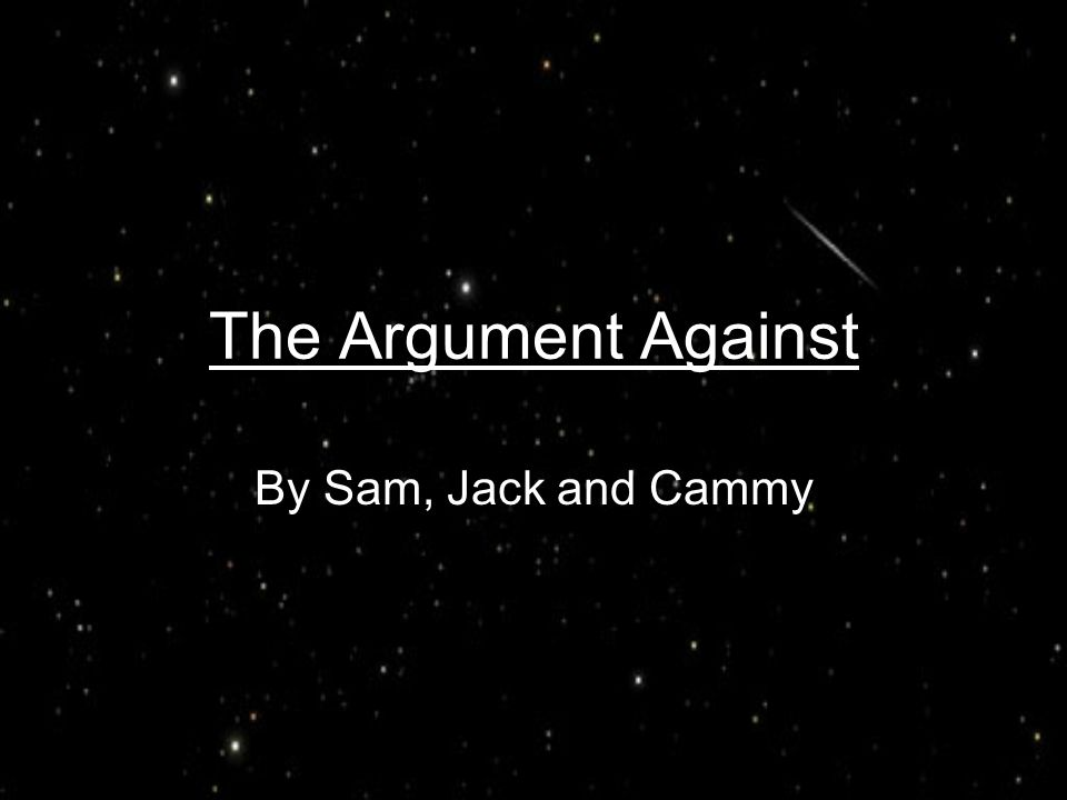 The Argument Against By Sam, Jack and Cammy