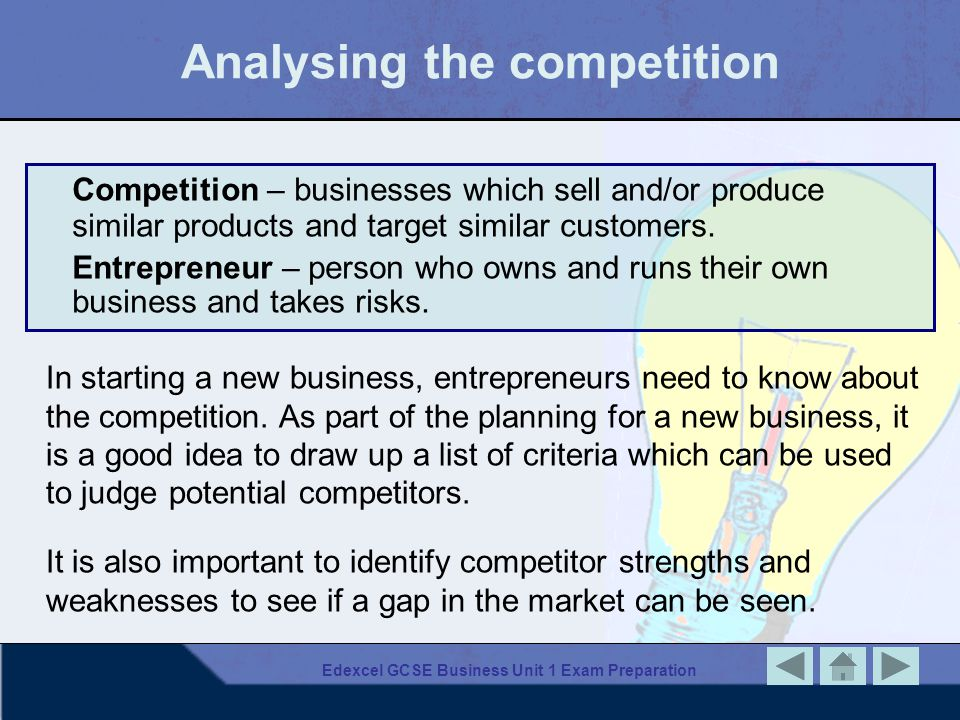 Edexcel GCSE Business Unit 1 Exam Preparation Analysing the competition Competition – businesses which sell and/or produce similar products and target