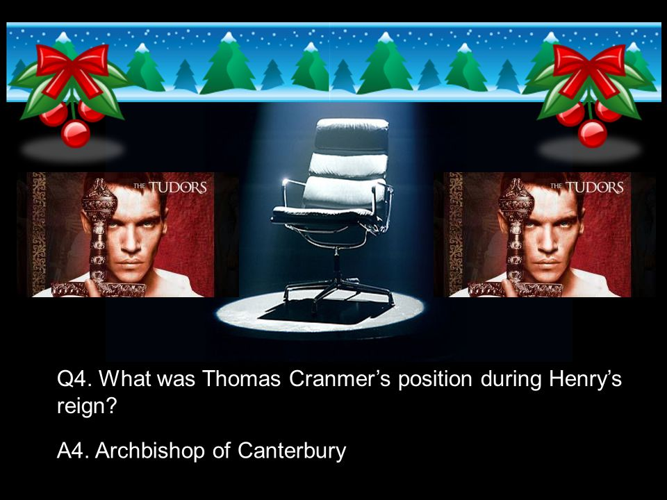 Q4. What was Thomas Cranmer's position during Henry's reign? A4. Archbishop of Canterbury
