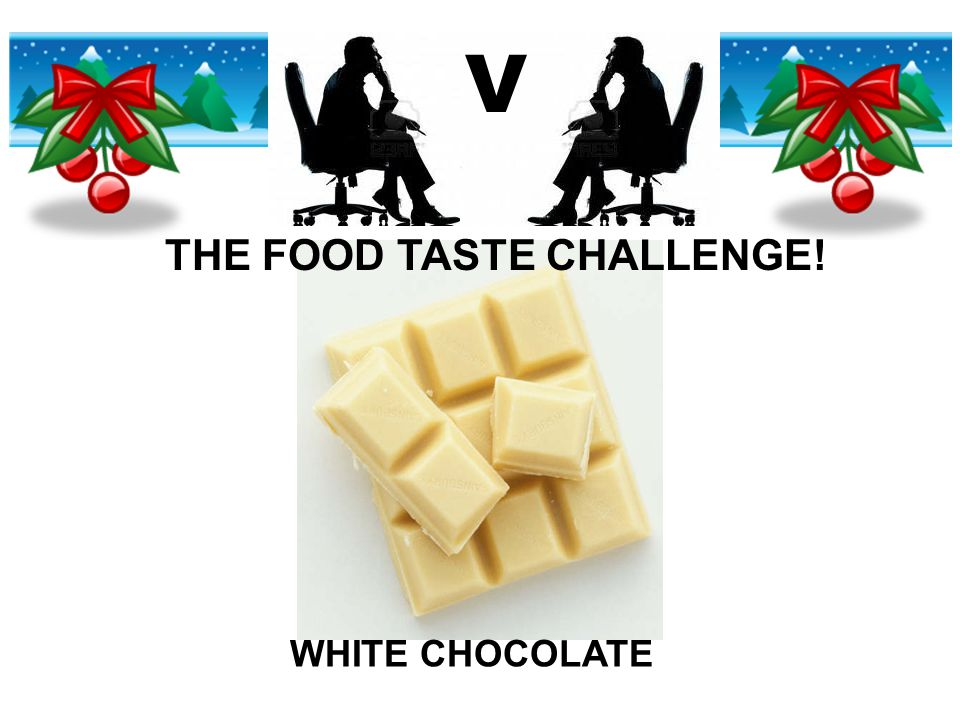 V THE FOOD TASTE CHALLENGE! WHITE CHOCOLATE