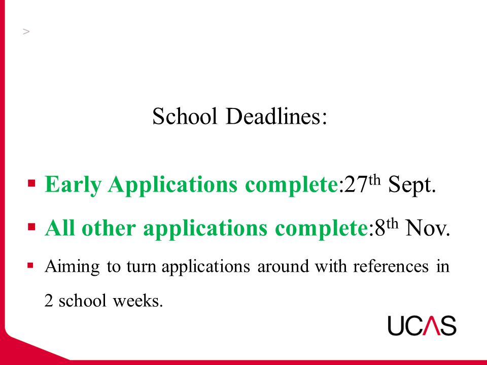 School Deadlines:  Early Applications complete:27 th Sept.