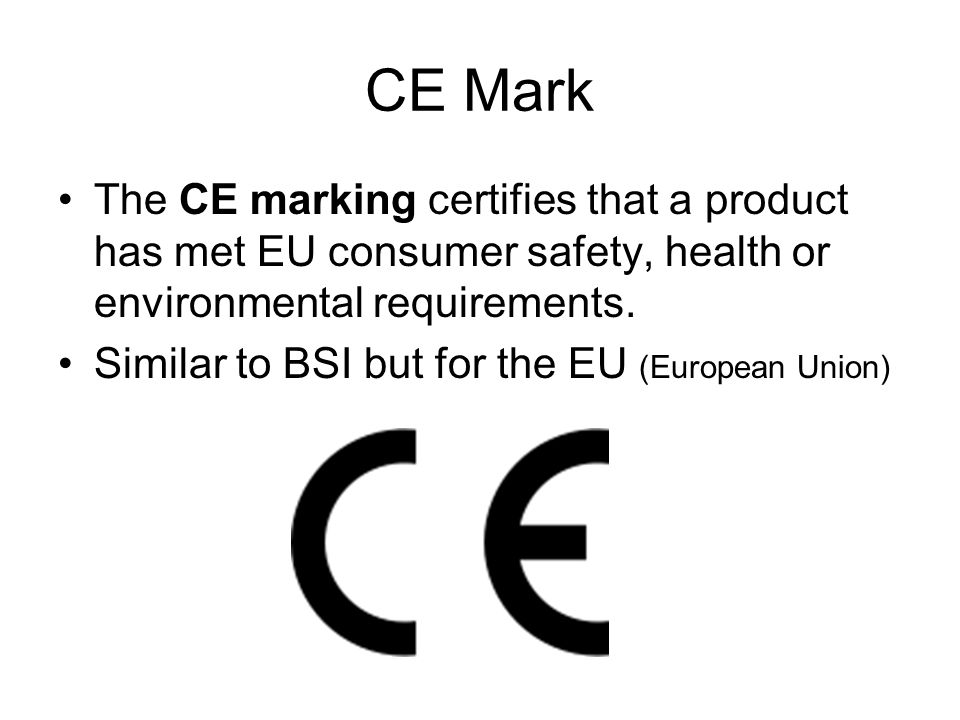 CE Mark The CE marking certifies that a product has met EU consumer safety, health or environmental requirements.