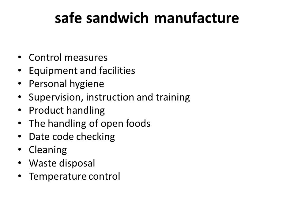 safe sandwich manufacture Control measures Equipment and facilities Personal hygiene Supervision, instruction and training Product handling The handli