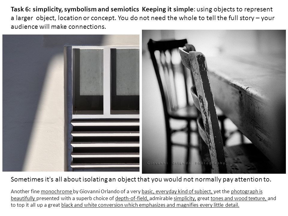 Sometimes it's all about isolating an object that you would not normally pay attention to. Task 6: simplicity, symbolism and semiotics Keeping it simp