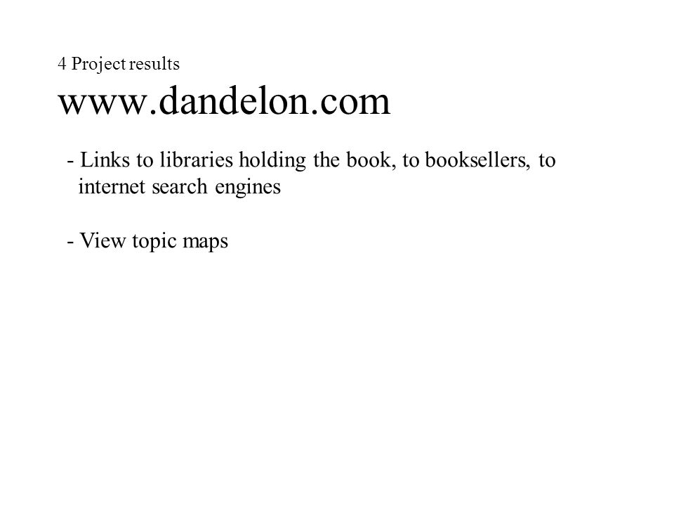 4 Project results www.dandelon.com - Links to libraries holding the book, to booksellers, to internet search engines - View topic maps