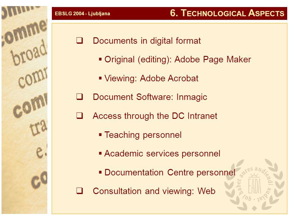 EBSLG 2004 - Ljubljana 6. T ECHNOLOGICAL A SPECTS  Documents in digital format  Original (editing): Adobe Page Maker  Viewing: Adobe Acrobat  Docu
