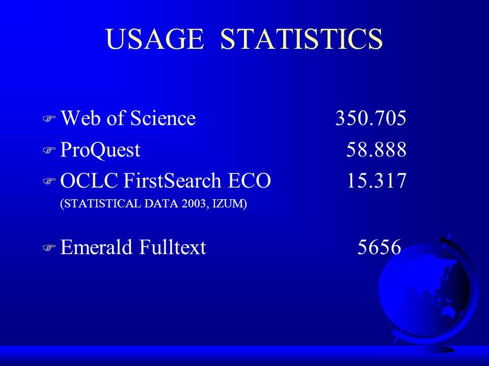 USAGE STATISTICS F Web of Science350.705 F ProQuest 58.888 F OCLC FirstSearch ECO 15.317 (STATISTICAL DATA 2003, IZUM) F Emerald Fulltext 5656