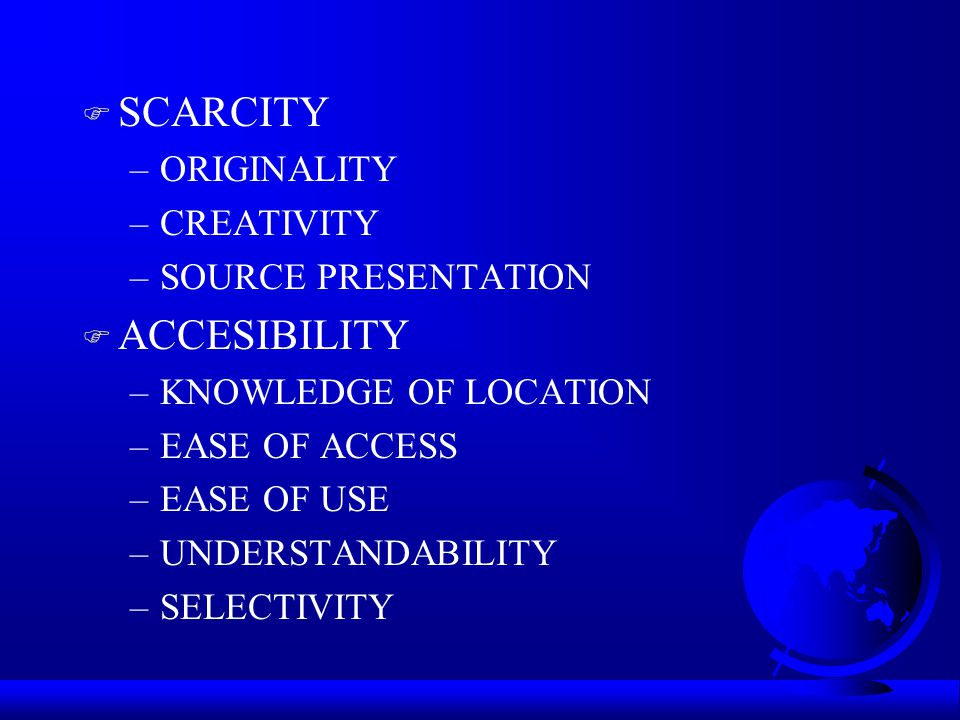 F SCARCITY –ORIGINALITY –CREATIVITY –SOURCE PRESENTATION F ACCESIBILITY –KNOWLEDGE OF LOCATION –EASE OF ACCESS –EASE OF USE –UNDERSTANDABILITY –SELECTIVITY