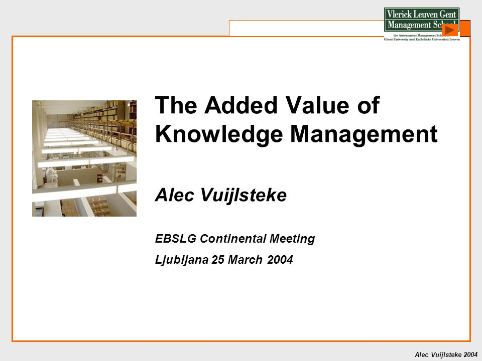 Alec Vuijlsteke 2004 These values are supported by effective KM Values of business schools Professionalism Synthesis of theory and practice International perspective Entrepreneurship