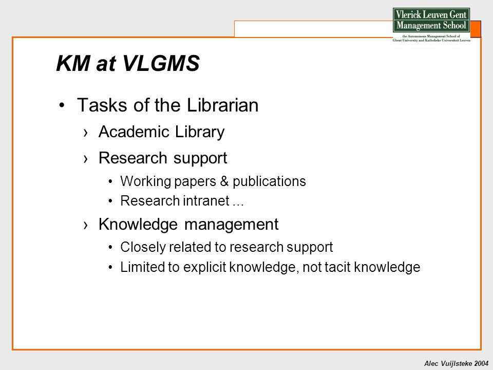 Alec Vuijlsteke 2004 KM at VLGMS Tasks of the Librarian ›Academic Library ›Research support Working papers & publications Research intranet...