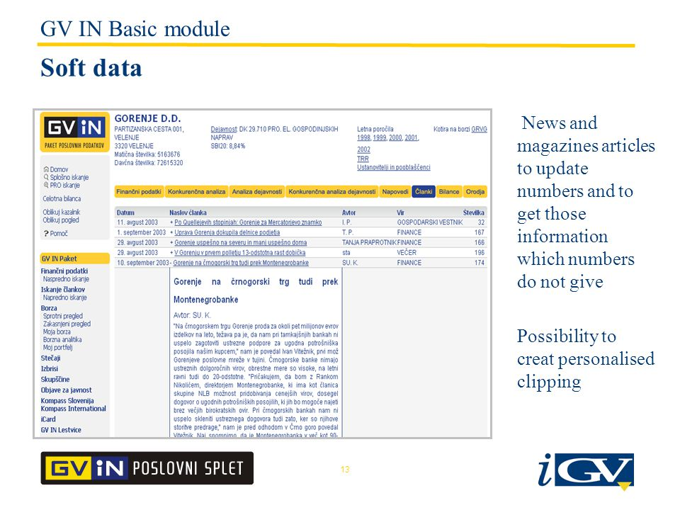 13 Soft data News and magazines articles to update numbers and to get those information which numbers do not give Possibility to creat personalised clipping GV IN Basic module