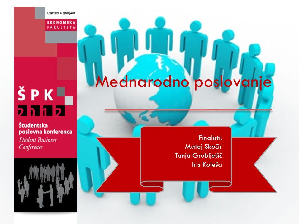 Mednarodno poslovanje Finalisti: Matej Skočir Tanja Grublješič Iris Koleša