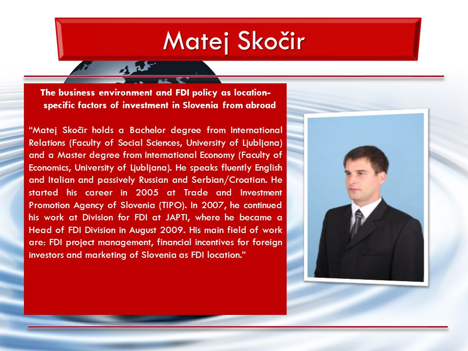 """Matej Skočir The business environment and FDI policy as location- specific factors of investment in Slovenia from abroad """"Matej Skočir holds a Bachelo"""