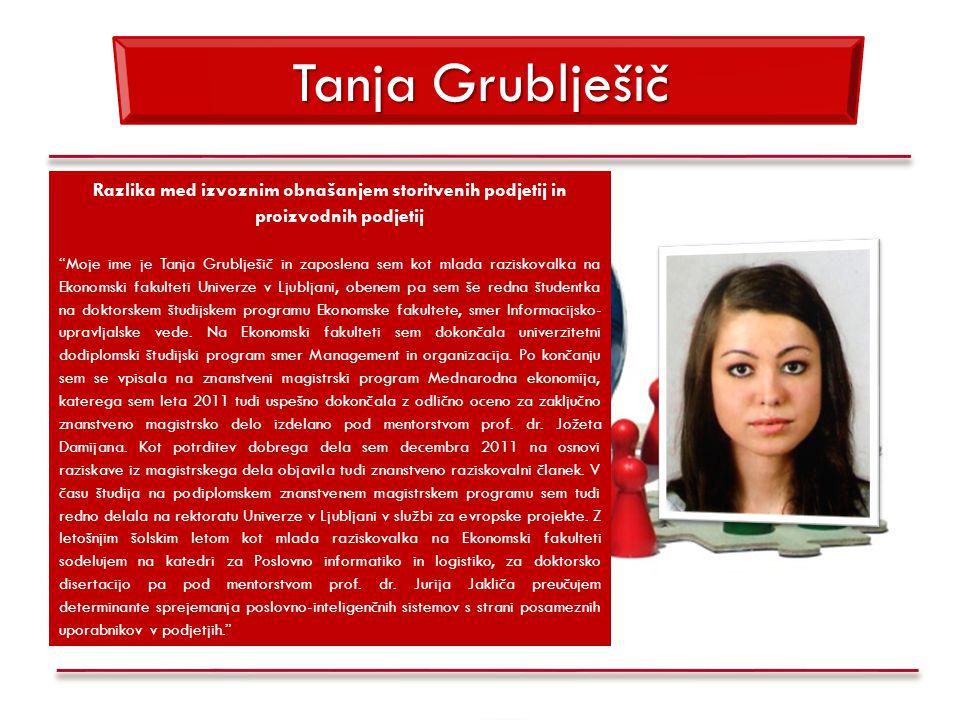"""Tanja Grublješič Razlika med izvoznim obnašanjem storitvenih podjetij in proizvodnih podjetij """"Moje ime je Tanja Grublješič in zaposlena sem kot mlada"""