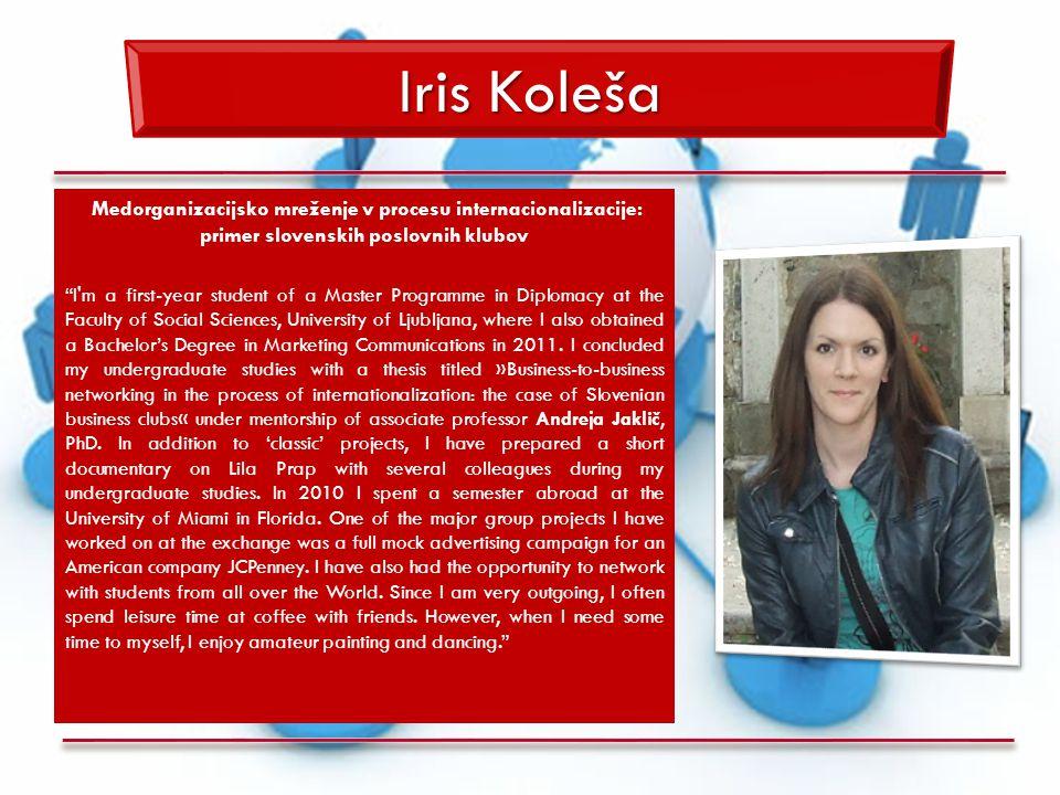 """Iris Koleša Medorganizacijsko mreženje v procesu internacionalizacije: primer slovenskih poslovnih klubov """"I'm a first-year student of a Master Progra"""