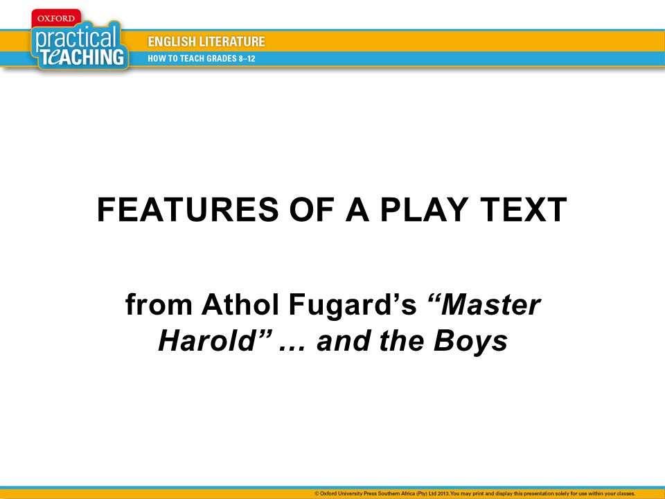 FEATURES OF A PLAY TEXT from Athol Fugard's Master Harold … and the Boys