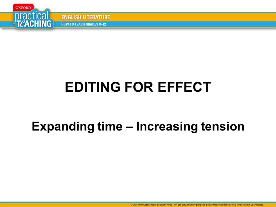 EDITING FOR EFFECT Expanding time – Increasing tension
