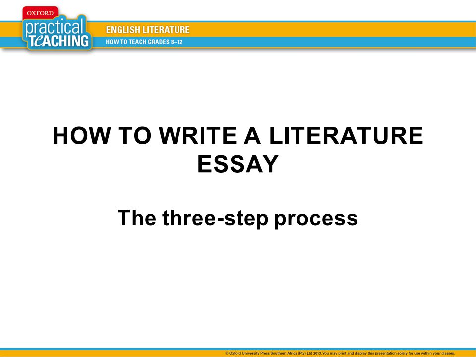 HOW TO WRITE A LITERATURE ESSAY The three-step process