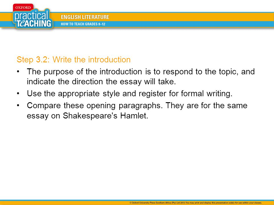 Step 3.2: Write the introduction The purpose of the introduction is to respond to the topic, and indicate the direction the essay will take.