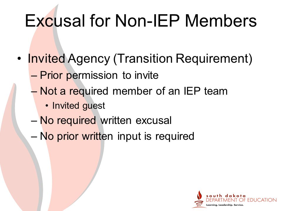 Excusal for Non-IEP Members Invited Agency (Transition Requirement) –Prior permission to invite –Not a required member of an IEP team Invited guest –No required written excusal –No prior written input is required