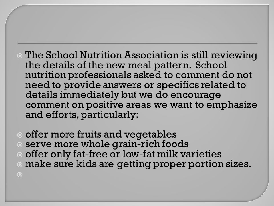  We are still reviewing all the details of the new meal pattern, but our school district has already brought a variety of healthier choices to our school cafeterias that address goals in the new regulations.