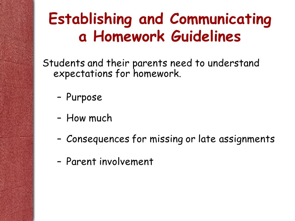 Establishing and Communicating a Homework Guidelines Students and their parents need to understand expectations for homework.