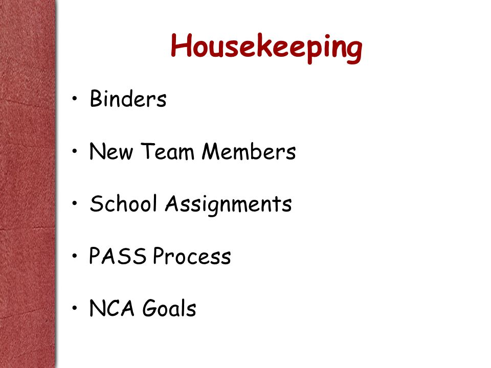 Housekeeping Binders New Team Members School Assignments PASS Process NCA Goals
