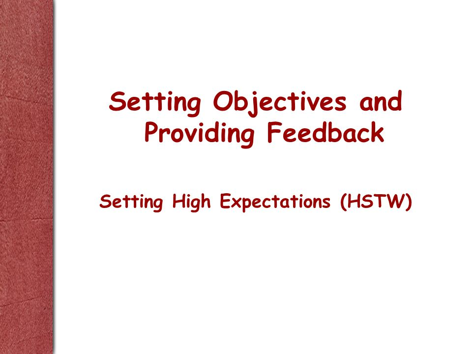 Setting Objectives and Providing Feedback Setting High Expectations (HSTW)