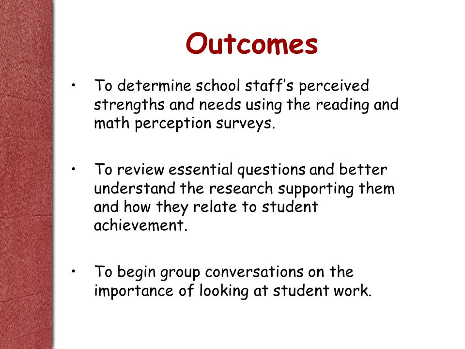 Outcomes To determine school staff's perceived strengths and needs using the reading and math perception surveys.
