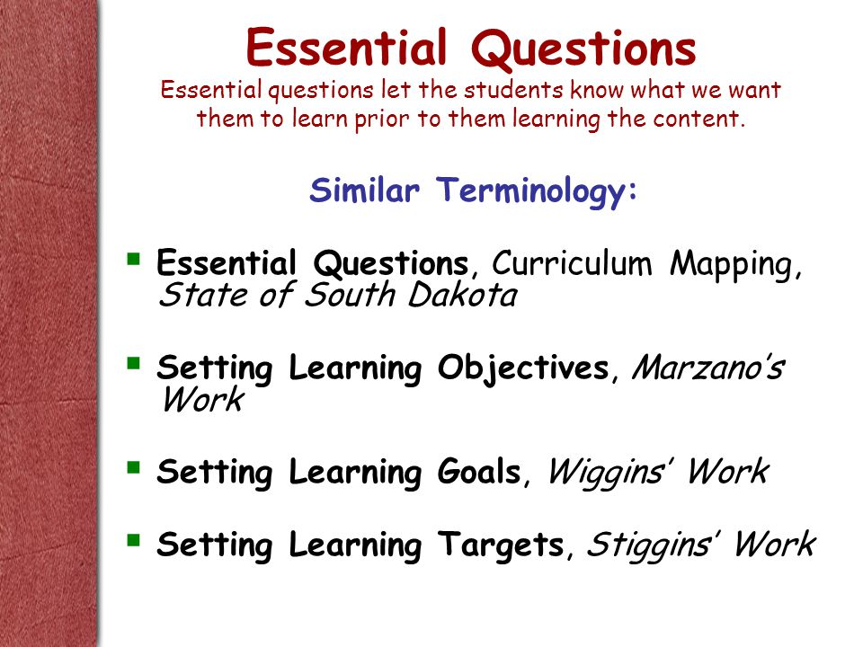 Essential Questions Essential questions let the students know what we want them to learn prior to them learning the content.