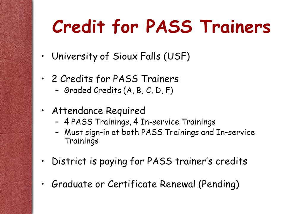 Credit for PASS Trainers University of Sioux Falls (USF) 2 Credits for PASS Trainers –Graded Credits (A, B, C, D, F) Attendance Required –4 PASS Train