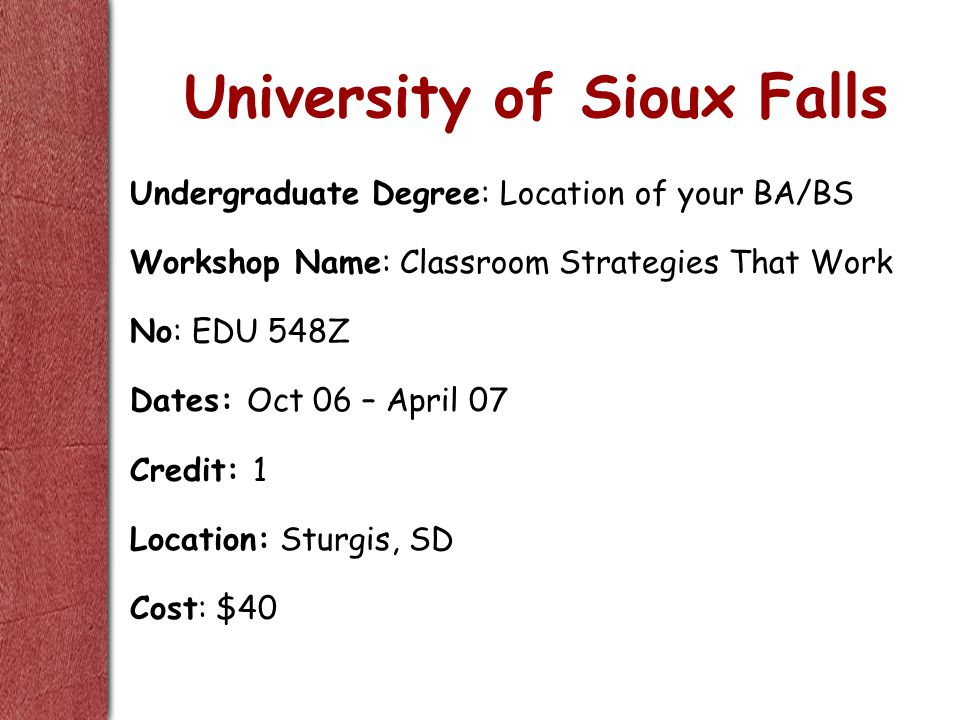 University of Sioux Falls Undergraduate Degree: Location of your BA/BS Workshop Name: Classroom Strategies That Work No: EDU 548Z Dates: Oct 06 – Apri