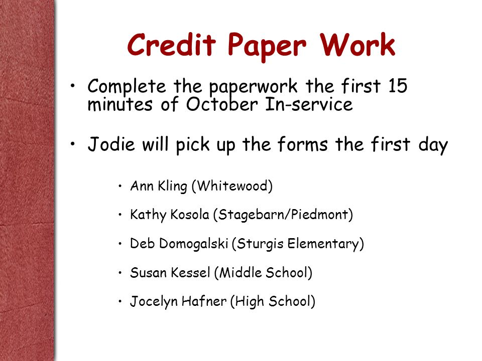 Credit Paper Work Complete the paperwork the first 15 minutes of October In-service Jodie will pick up the forms the first day Ann Kling (Whitewood) K
