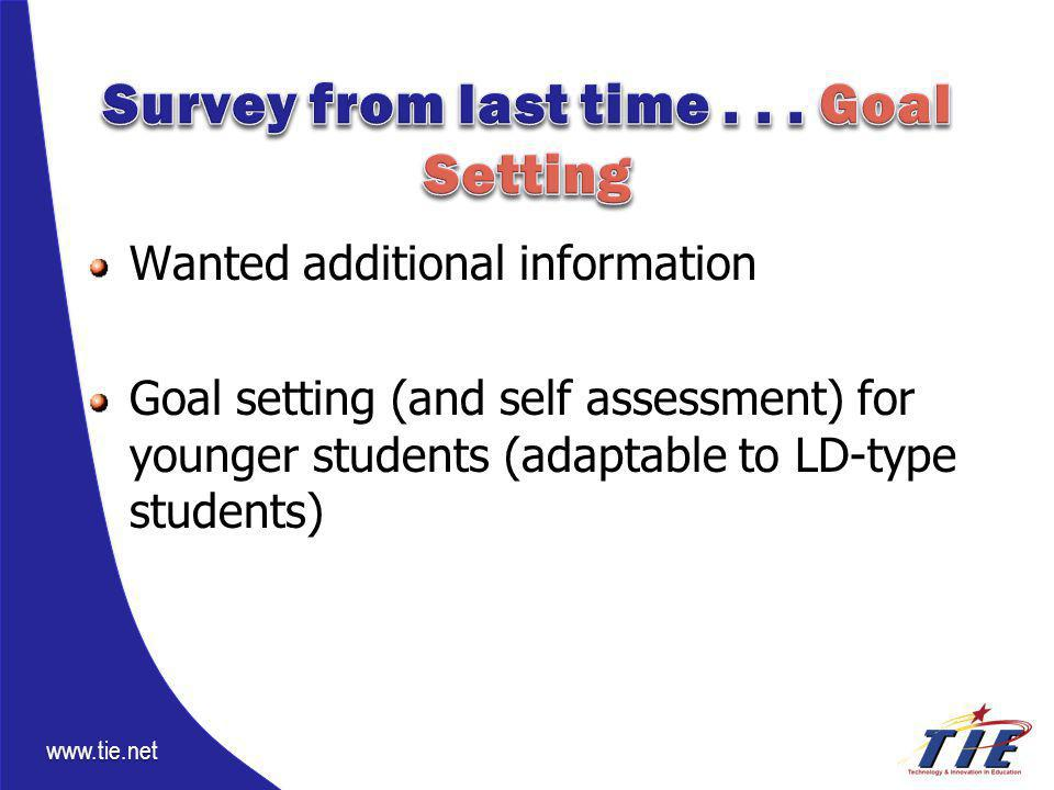 www.tie.net Wanted additional information Goal setting (and self assessment) for younger students (adaptable to LD-type students)