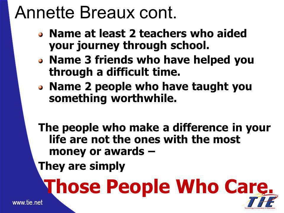 www.tie.net Annette Breaux cont. Name at least 2 teachers who aided your journey through school.