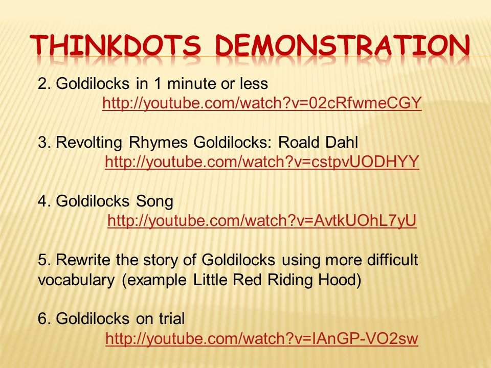 2. Goldilocks in 1 minute or less http://youtube.com/watch v=02cRfwmeCGY 3.