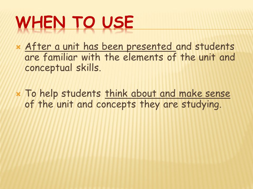  After a unit has been presented and students are familiar with the elements of the unit and conceptual skills.