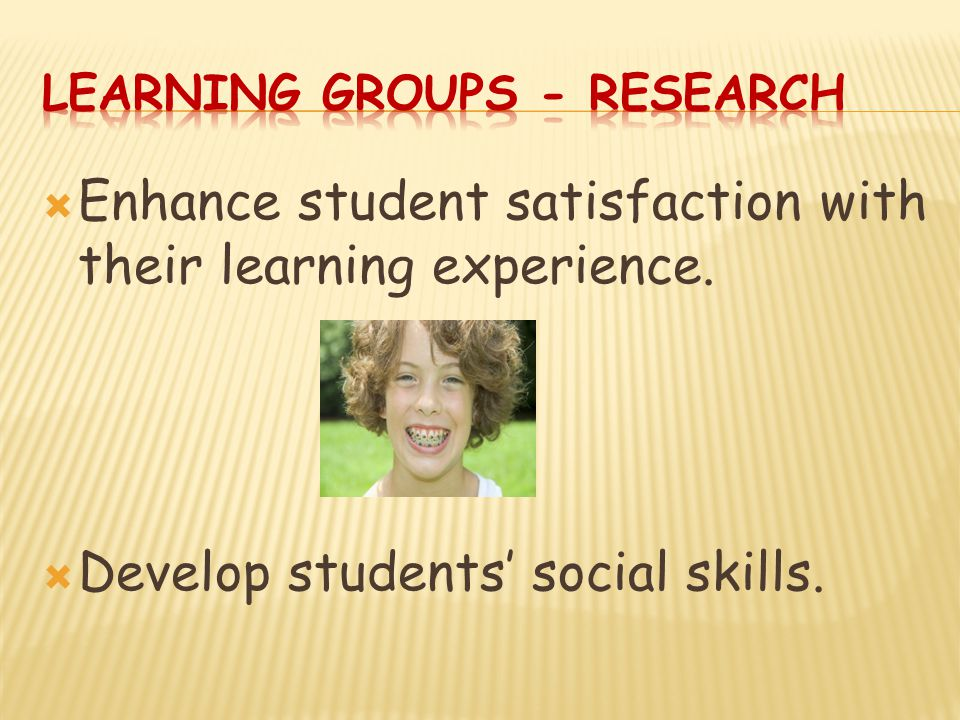 Enhance student satisfaction with their learning experience.  Develop students' social skills.