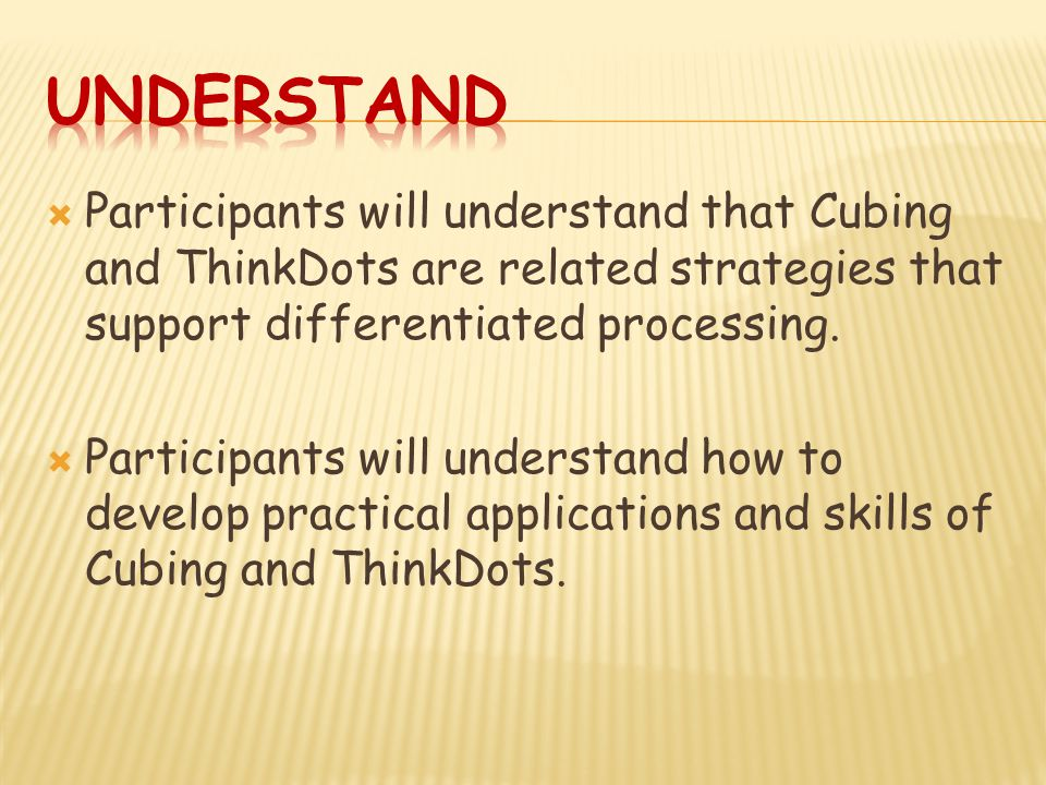  Participants will understand that Cubing and ThinkDots are related strategies that support differentiated processing.