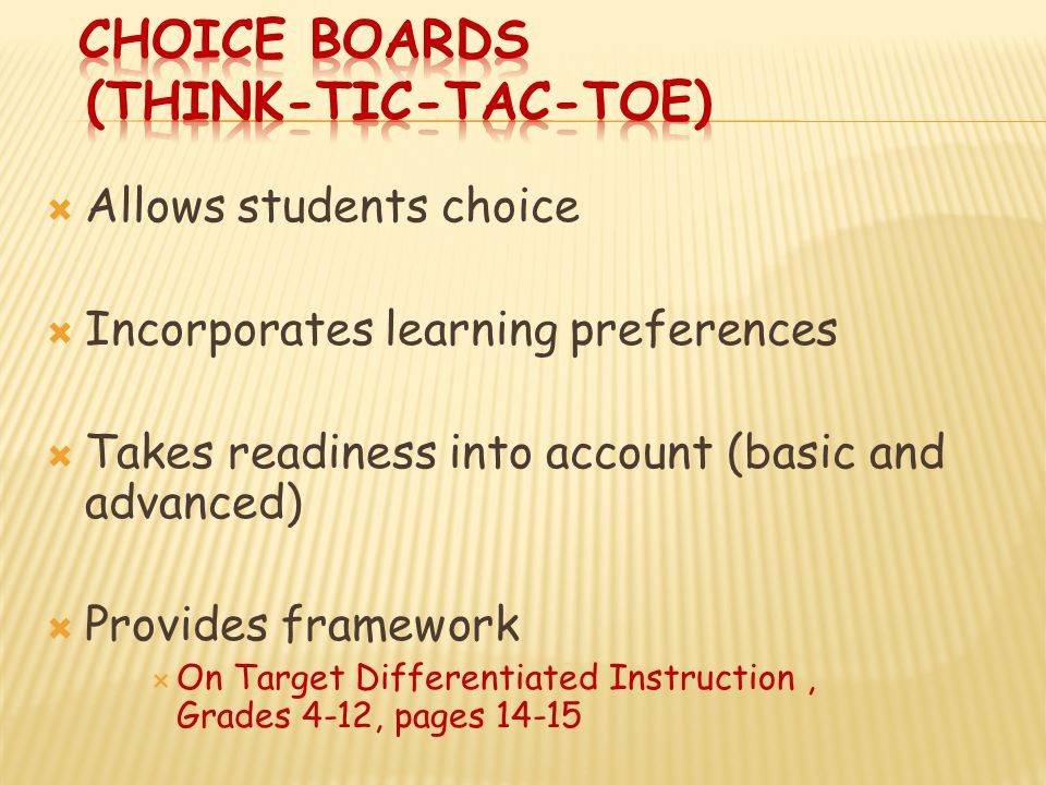  Allows students choice  Incorporates learning preferences  Takes readiness into account (basic and advanced)  Provides framework  On Target Differentiated Instruction, Grades 4-12, pages 14-15
